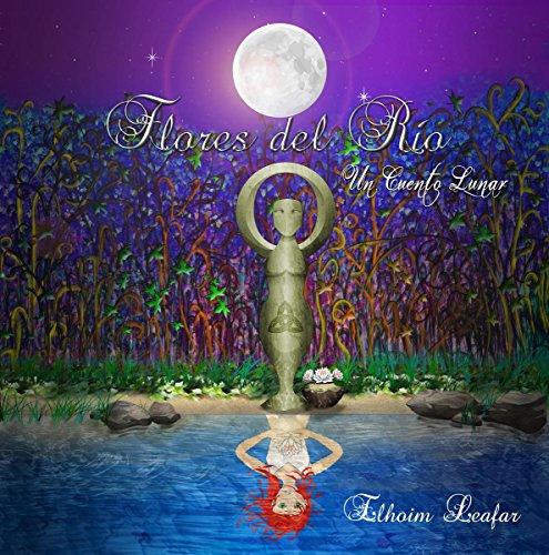 Flores del Río: Un Cuento Lunar (Colección Cuentos del Bosque nº 1) por Elhoim Leafar
