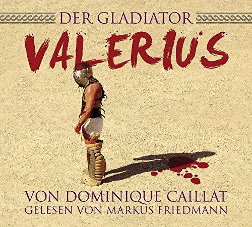 Der Gladiator Valerius: gelesen von Markus Friedmann