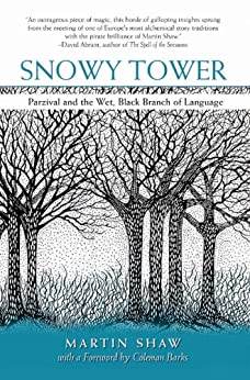 Snowy Tower: Parzival and the Wet Black Branch of Language by [Shaw, Martin]