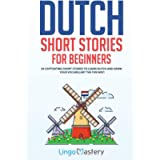 Dutch Short Stories for Beginners: 20 Captivating Short Stories to Learn Dutch & Grow Your Vocabulary the Fun Way!: 1…