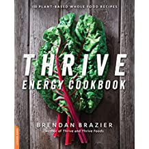 Thrive Energy Cookbook: 150 Plant-Based Whole Food Recipes (English Edition)