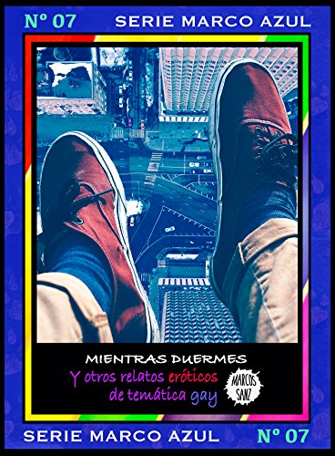 Mientras duermes. Y otros relatos eróticos de temática gay: Serie Marco Azul Nº7 (Spanish Edition)