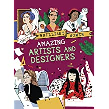 Amazing Artists and Designers (Brilliant Women)