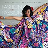 Fashion with Passion: A Guide to Succeeding in the World of Design