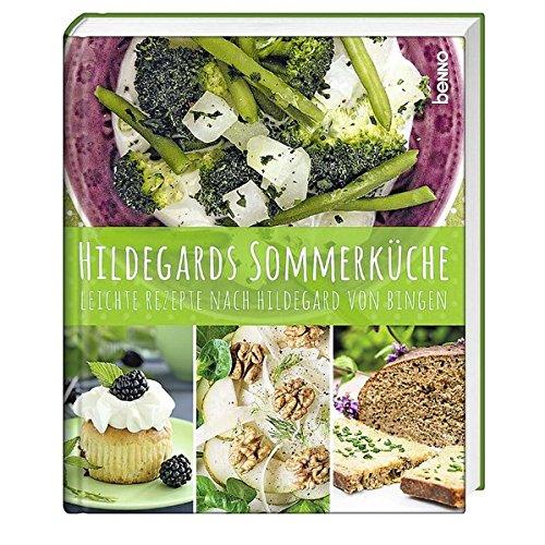 Hildegards Sommerküche: Leichte Rezepte nach Hildegard von Bingen