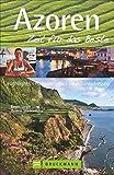 Azoren – Zeit für das Beste: Highlights – Geheimtipps – Wohlfühladressen