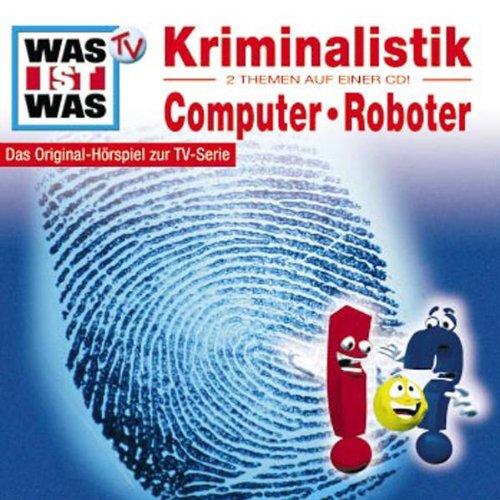 WAS IST WAS, Folge 10: Kriminalistik/ Computer & Roboter