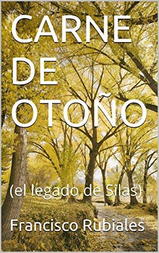 CARNE DE OTOÑO: (el legado de Silas) por Francisco Rubiales