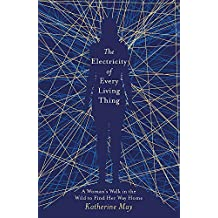 Electricity of Every Living Thing: A Woman's Walk in the Wild to Find Her Way Home