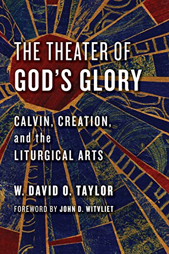 The Theater of God's Glory: Calvin, Creation, and the Liturgical Arts (Calvin Institute of Christian Workshop Liturgical Studies) (English Edition)
