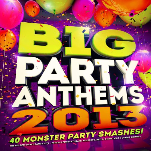 Big Party Anthems 2013 - 40 Monster Party Smashes - The Biggest Party Dance Hits - Perfect for Birthdays, Holidays, BBQs, Christmas & Office Parties