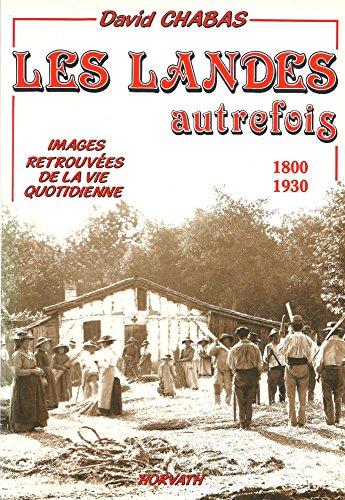 Les Landes autrefois 1800 - 1930 - Images retrouvées de la vie quotidienne