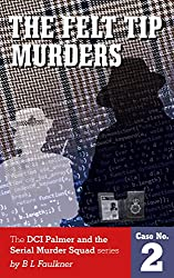 THE FELT TIP MURDERS: A Chief Superintendent Palmer and the Serial Murder Squad case. (DCS Palmer and the Serial Murder Squad Book 2)