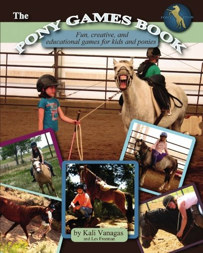 The Pony Games Book: Fun, creative, and educational games for kids and ponies: Volume 1 por Kali Vanagas