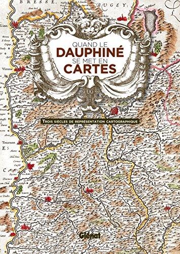 Quand le Dauphiné se met en cartes: Trois siècles de représentation cartographique