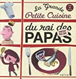 La grande petite cuisine du roi des papas [document multisupport]   Malone, Vincent (1958-....). Auteur