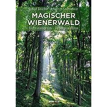 Magischer Wienerwald: Faszinierende Orte - Verborgene Plätze
