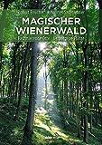 Magischer Wienerwald: Faszinierende Orte - Verborgene Plätze - Robert Bouchal, Johannes Sachslehner