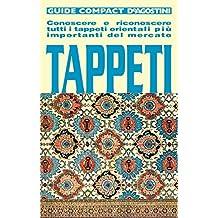 Tappeti: Conoscere e riconoscere tutti i tappeti orientali più importanti del mercato (Guide compact)