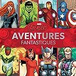 MARVEL AVENGERS - AVENTURES FANTASTIQUES de Marvel