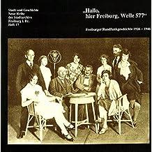 Hallo, hier Freiburg im Breisgau, Welle 577: Freiburger Rundfunkgeschichte 1926-1946 (Neue Reihe Stadtarchiv Freiburg)