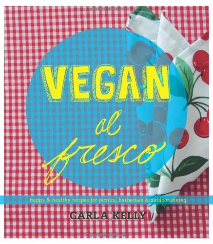 Vegan al Fresco : Happy and Healthy Recipes for Picnics, Barbecues & Outdoor Dining by Carla Kelly (15-May-2014) Paperback