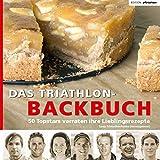 Das Triathlon-Backbuch: 50 Topstars verraten ihre Lieblingsrezepte (Edition triathlon) -