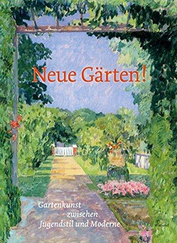 Neue Gärten. Gartenkunst zwischen Jugendstil und Moderne: Ausstellungskatalog Stiftung Schloss und Park Benrath 2017