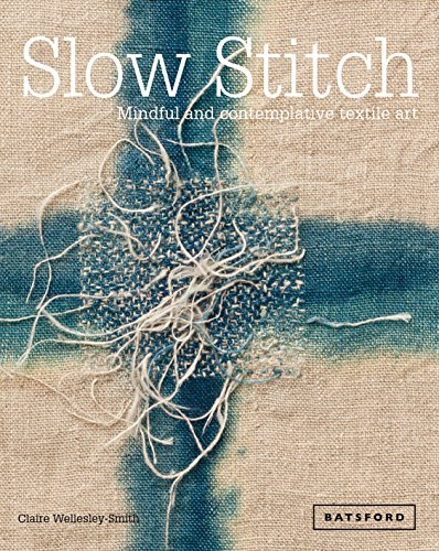 Slow Stitch: Mindful and Contemplative Textile Art por Claire Wellesley-Smith