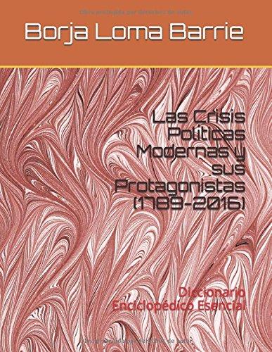 Descargar Libro Las Crisis Políticas Modernas y  sus Protagonistas  (1789-2016): Diccionario Enciclopédico Esencial de Borja Loma Barrie
