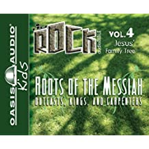 Roots of the Messiah: Outcasts, Kings, and Carpenters (Kidz Rock)
