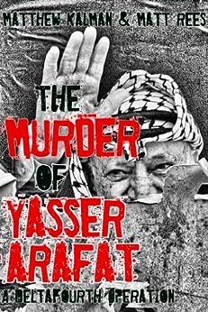 The Murder of Yasser Arafat (DeltaFourth Operations Book 1) (English Edition) von [Kalman, Matthew, Rees, Matt]