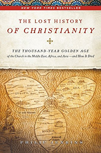 The Lost History of Christianity: The Thousand-Year Golden Age of the Church in the Middle East, Africa, and Asia--and How It Died by John Philip Jenkins (2008-10-28)
