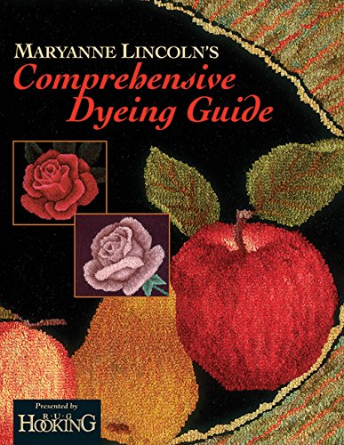 Maryanne Lincoln's Comprehensive Dyeing Guide: 10 Years of Recipes from the Dye Kitchen (Rug Hooking Magazine's Framework) -
