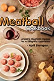 Meatball Cookbook: Amazing Meatballs Recipes for a Delightful Experience!