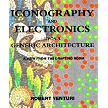 Iconography and Electronics Upon a Generic Architecture: A View from the Drafting Room by Robert Venturi (1998-04-08)