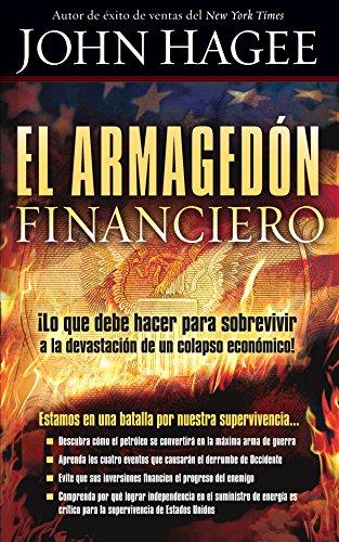 El Armagedón financiero: ¡Lo que debe saber para sobrevivir a la devastación de un colapso económico! por John Hagee