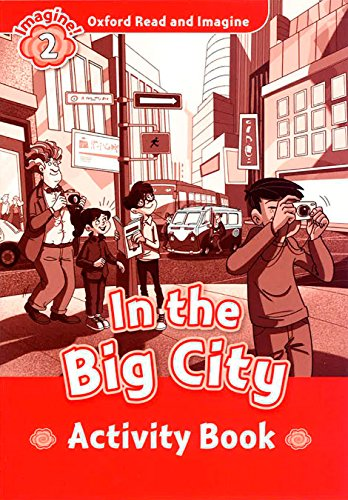 Oxford Read And Imagine 2. In The Big City. Activity Book (Oxford Read & Imagine) - 9780194722759