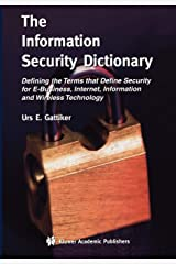 The Information Security Dictionary: Defining the Terms that Define Security for E-Business, Internet, Information and Wireless Technology (The ... and Computer Science (767), Band 767) Taschenbuch