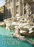 In 80 Wundern durch Italien: Bildband mit spektakulären Fotografien der 80 größten Attraktionen Italiens. Meere, Berge, Seen, Vulkane, Burgen, Paläste, Kirchen einzigartige Geschichte - Fabrizia Villa