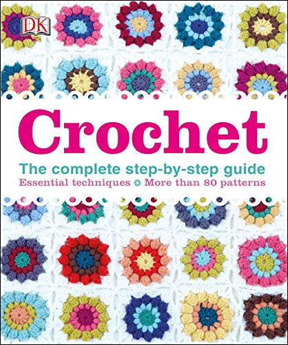 Crochet: The Complete Step-by-Step Guide (Dk) -