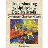 Understanding the Alphabet of the Dead Sea Scrolls: Development, Chronology, Dating
