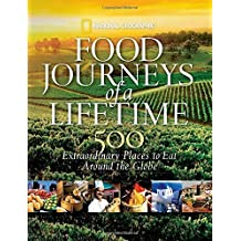 Food Journeys of a Lifetime: 500 Extraordinary Places to Eat Around the Globe by National Geographic (2009-10-20)