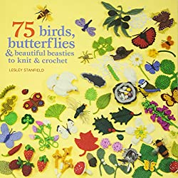 75 Birds, Butterflies & Beautiful Beasties to Knit & Crochet: With Full Instructions, Patterns and Charts