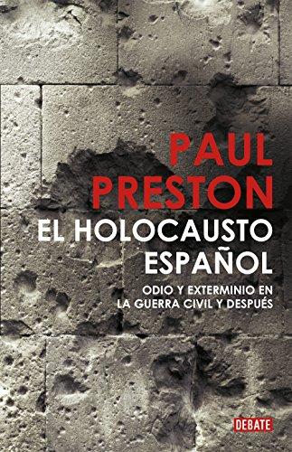 El holocausto español: Odio y exterminio en la Guerra Civil y después por Paul Preston