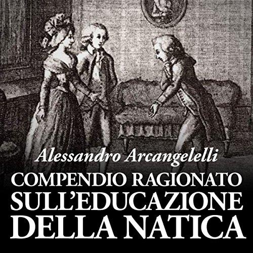 Compendio ragionato sull'educazione della natica | Alessandro Arcangelelli
