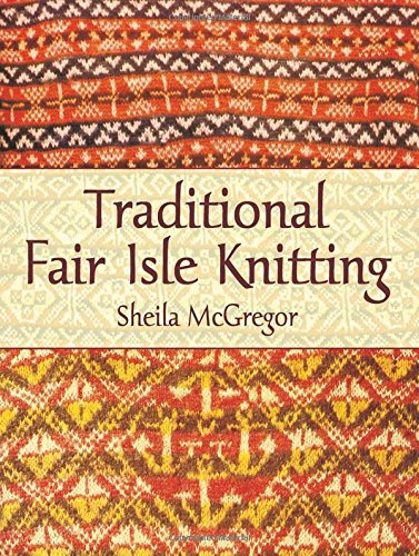 Traditional Fair Isle Knitting (Dover Knitting, Crochet, Tatting, Lace) (Sheila E Kostüm)