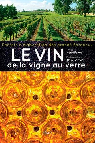 DE LA VIGNE AU VERRE, LES SECRETS DE L'ELABORATION par Henri FAIVRE