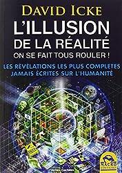 L'illusion de la réalité, on se fait tous rouler ! : Les révélations les plus complètes jamais écrites sur l'humanité