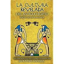 La Cultura Revelada Del Antiguo Egipto (Spanish Edition)